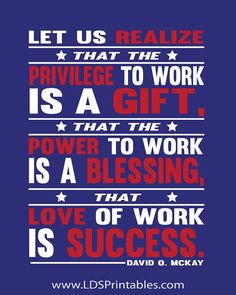 The Power to Work is a Gift. Free printable quote. Perfect for Labor Day this weekend! #freeprintable #loveofwork #davidomckay