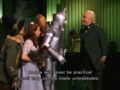 """Hearts will never be practical until they can be made unbreakable."" The Wizard of Oz"