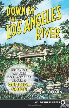 Down By the Los Angeles River: Friends of the Los Angeles Rivers Official Guide by Joe Linton, http://www.amazon.com/dp/0899973914/ref=cm_sw_r_pi_dp_IebLsb1EYP2GT