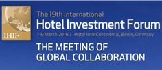 International Hotel Investment Forum, dal 7 al 9 marzo, Berlino