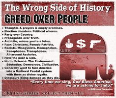 Greed Over People! The Wrong Side of History. No. 33 in a series. Collect them all! #stickers #mugs #GOP #Republicans #Trump #greed #politics