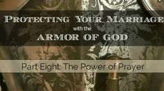 Protecting Your Marriage with the Armor of God: Part Eight – The Power of Prayer – A Couple's Bible Study