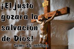 ¡El justo gozará la salvación de Dios! (Salmo 50, antífona)