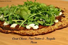 Goat Cheese, Pear Butter & Arugula Pizza (on a cauliflower crust) - The Kitchen Table - The Eat-Clean Diet®
