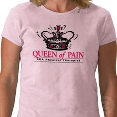 """""""Queen of Pain"""" Physical Therapist T-shirt"""