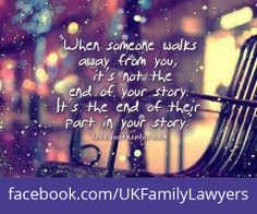 """Family Lawyers who specialise in Family Law. Quote: """"When someone walks away from you, it's not the end of your story. It's the end of their part in your story"""". Get daily legal advice at www.facebook.com/UKFamilyLawyers"""