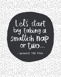 Let's start by taking a smallish nap or two...