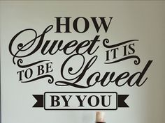 vinyl lettering How Sweet it is to be Loved by you master bedroom wall decal