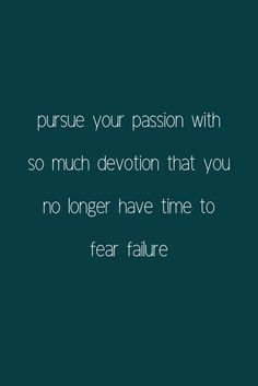 How To Pursue Passion & Forget Fear - Pursue your passion with so much devotion that you no longer have time to fear failure. Truth Quotes, Fact Quotes, Me Quotes, Quotes To Live By, No Fear Quotes, Wisdom Quotes, Inspirational Quotes For Women, Motivational Quotes, Unique Quotes