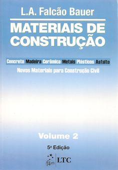 BAUER, L. A. Falcão (Coord.). Materiais de construção: volume 2. Revisão técnica de João Fernando Dias. 5 ed. rev.. Rio de Janeiro: LTC, 2013. v. 2. xvi, [437-960]. Inclui bibliografia (ao final de cada capítulo); il. tab. quad.; 24cm. ISBN 9788521610038.  Palavras-chave: MATERIAIS DE CONSTRUCAO.  CDU 691 / B344m / v. 2 / 5 ed. rev.. / 2013