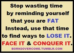 I've finally stopped doing that and fat is not in my vocabulary