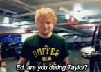 Click here to see what Ed Sheeran said about dating Taylor Swift.