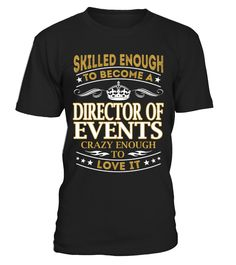 Director Of Events - Skilled Enough  #september #august #shirt #gift #ideas #photo #image #gift