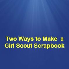 Two ways to create a Girl Scout scrapbook with your troop.