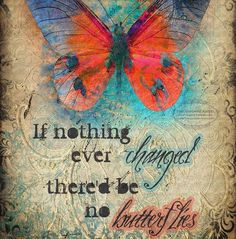 Butterflies..... Nice that background shows through the butterfly and always loved the verse.