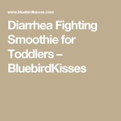 Diarrhea Fighting Smoothie for Toddlers – BluebirdKisses
