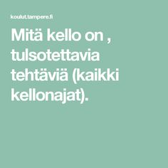 Mitä kello on , tulostettavia tehtäviä (kaikki kellonajat). Poster Design, Special Kids, Classroom, Teaching, Education, Math, Life, Math Resources, Learning