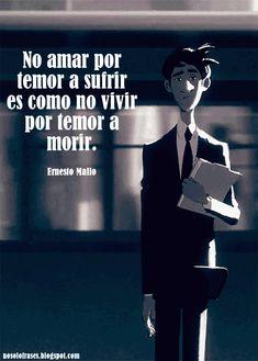 no amar por temor a sufrir es como no vivir por temor a morir