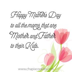 Happy Mather´s Day to all the moms that are Mother and Father to their Kids.