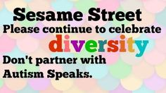 boycott sesame street | Sesame Street is partnering with Autism Speaks :( Sign the petition ...