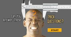 Trick or Treat! Are you smart enough to answer these trick questions? Lets see.