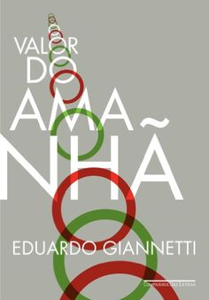 O valor do amanhã eBook: Eduardo Giannetti: Amazon.com.br: Loja Kindle