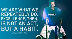 We are what we repeatedly do. Excellence, then, is not an act, but a habit.   #motivation #sports #college #quotes #motivationalquotes