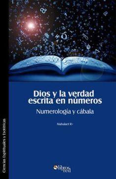 DIOS Y LA VERDAD ESCRITA EN NÚMEROS. NUMEROLOGÍA Y CÁBALA - Mahalaet R+ - Ciencias Espirituales y Esotéricas