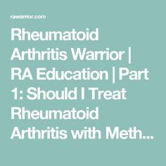 Rheumatoid Arthritis Warrior   RA Education   Part 1: Should I Treat Rheumatoid Arthritis with Methotrexate?   Rheumatoid Arthritis Warrior