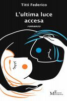 L'ultima luce accesa, an ebook by Titti Federico at Smashwords