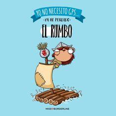 Yo no necesito GPS...ya he perdido el rumbo. #humor #graciosas#divertidas #funny #quotes