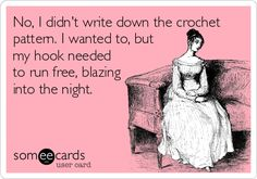 No, I didn't write down the crochet pattern. I wanted to, but my hook needed to run free, blazing into the night.