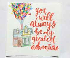 Watercolor Illustration from Up + Quote • You Will Always Be My Greatest Adventure
