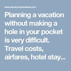 Planning a vacation without making a hole in your pocket is very difficult. Travel costs, airfares, hotel stay, altogether they are very high and looking at these prices we get disheartened and procrastinate our vacation or trips.