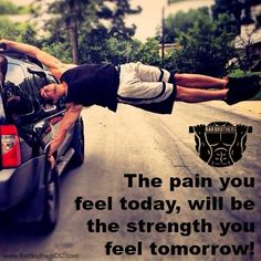 The pain you feel today, will be the strenght you feel tomorrow!