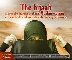 The hijaab makes the statement that a Muslim woman is not available and not interested in any advances. Dr. Bilal Philips —