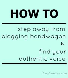 How to step away from the bandwagon in blogging and find your authentic voice | Blog. Earn. Live