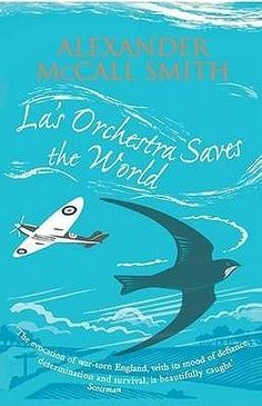La's Orchestra Saves the world - Alexander Mccall Smith - as with all his books, such as sweet, deep, heartwarming book.