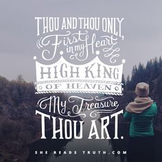 Be Thou My Vision  O Lord of my heart; Naught be all else to me, save that Thou art. Waking or sleeping, Thy presence my light.