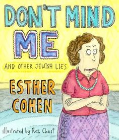 Don't Mind Me and other Jewish Lies by Esther Cohen