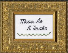 Mean as a Snake (subversive cross stitch)... my mom added mean as a Striped (Stripe ped) snake!!