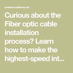 Curious about the Fiber optic cable installation process? Learn how to make the highest-speed internet (1Gbps) option available for your small business.