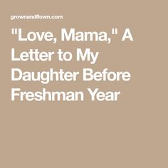 """""""Love, Mama,"""" A Letter to My Daughter Before Freshman Year"""