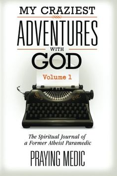 My Craziest Adventures With God - Volume The Supernatural Journal of a Former Atheist Paramedic Book Club Books, Books To Read, Atheist, Christian Life, Pray, Ebooks, Spirituality, How Are You Feeling, Healing