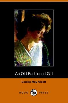 I love anything Louisa May Alcott