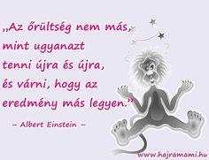 Idézetek Őrültség Albert Einstein, Buddhism, Sarcasm, Animals And Pets, Karma, Romance, Wisdom, Touch, Inspiration