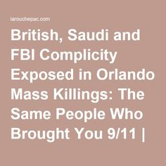 British, Saudi and FBI Complicity Exposed in Orlando Mass Killings: The Same People Who Brought You 9/11 | LaRouchePAC