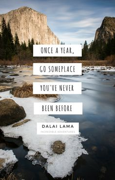 """""""Once a year, go someplace you've never been before."""" -Dalai Lama #bucketlist #travel"""