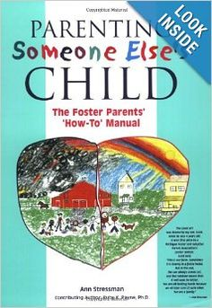 """Parenting Someone Else's Child: The Foster Parents' How-To Manual: Anne Stressman Amazon.com  Ann Stressman wrote this book after hearing Ruby Payne speak about the hidden rules of economic class, combining that perspective into her two decades of personal experience with foster care agencies and the special children needing care. The result is a """"nothing can surprise me"""" compilation of very helpful and enlightening approaches for hundreds of the parenting situations that arise. #Parenting"""