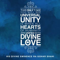 #QuoteoftheDay 'The only time you will see universal unity is when all hearts of humanity are unified with divine love.' - His Divine Eminence RA Gohar Shahi
